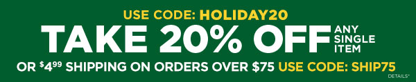 take 20% off any single item or $4.99 shipping on orders over $75 with code:SHIP75
