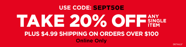 Take 20% off any single item plus $4.99 shipping on orders over $100 with promo code: SEPT50E
